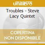 Troubles cd musicale di Steve lacy quintet