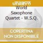 World Saxophone Quartet - W.S.Q. cd musicale di World saxophone quar