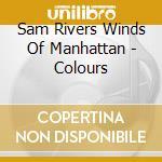Colours cd musicale di Sam rivers winds of
