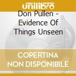 Evidence of things unseen cd musicale di Pullen Don