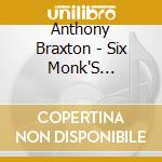 Six monk's compositions cd musicale di Anthony Braxton