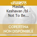 Maslak, Keshavan /bl - Not To Be A Star cd musicale di Keshavan /bl Maslak