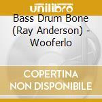 Wooferlo cd musicale di Bass drum bone (ray