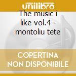 The music i like vol.4 - montoliu tete cd musicale di Tete Montoliu