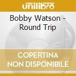 Roun trip cd musicale di Bobby Watson