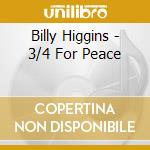 Billy Higgins - 3/4 For Peace cd musicale di HIGGINS BILLY