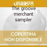 The groove merchant sampler cd musicale di Artisti Vari