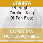 Gheorghe Zamfir - King Of Pan-Flute cd musicale
