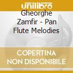 Gheorghe Zamfir - Pan Flute Melodies cd musicale