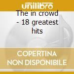 The in crowd - 18 greatest hits cd musicale