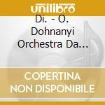 Di. - O. Dohnanyi Orchestra Da Camera Della Filarmonica Slovacca cd musicale