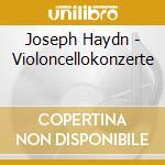 Haydn,J. - Violoncellokonzerte cd musicale di HAYDN