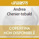 ANDREA CHENIER-TEBALD cd musicale di Chenier Andrea