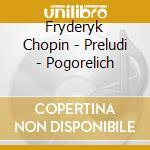 Chopin - Preludi - Pogorelich cd musicale di 4292272