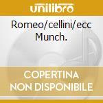 ROMEO/CELLINI/ECC MUNCH. cd musicale di BERLIOZ