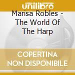Marisa Robles - The World of The Harp cd musicale di ARTISTI VARI
