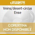 VEINS/DESERT-CIRCUS ENSE cd musicale di MORAN