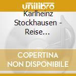 Karlheinz Stockhausen - Reise M.-solisten V. cd musicale di Karlheinz Stockhausen