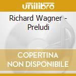 Wagner - Preludi - Karajan cd musicale di WAGNER