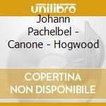 Pachelbel - Canone - Hogwood cd musicale di PACHELBEL