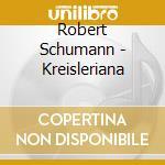Schumann - Kreisleriana - Horowitz cd musicale di Horowitz