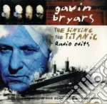 Gavin Bryars - The Sinking Of The Titanic cd musicale di BRYARS GAVIN
