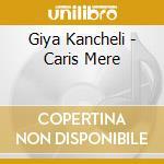Giya Kancheli - Caris Mere cd musicale di Giya Kancheli