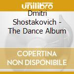 Shostakovich - The Dance Album - Chailly cd musicale di CHAILLY