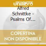 Alfred Schnittke - Psalms Of Repentance cd musicale di Alfred Schnittke