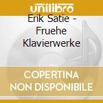 Satie, E. - Fruehe Klavierwerke cd musicale di Erik Satie