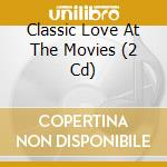 Various - Classic Love At The Movies [Box Set] cd musicale di ARTISTI VARI