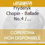 Chopin - Ballade No.4 / Polonaise-Fantaisie / Barcarolle / Berceuse - Vladimir Ashkenazy  cd musicale di ASHKENAZY