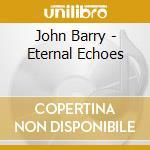 Barry - Eternal Echoes cd musicale di BARRY JOHN