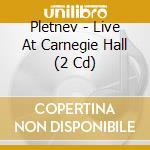 LIVE AT CARNEGIE HALL cd musicale di PLETNEV