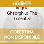 Angela Gheorghiu - The Essential cd musicale di Gheorghiu