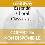 Essential choral music cd musicale di Artisti Vari