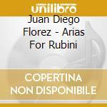 Juan Diego Florez - Arias For Rubini cd musicale di ARTISTI VARI