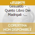 Gesualdo - Quinto Libro Dei Madrigali - Anthony Rooley cd musicale di ROOLEY/CM