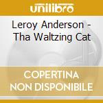Leroy Anderson - Tha Waltzing Cat cd musicale di Leroy Anderson