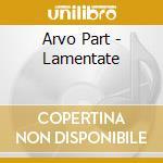 Part Arvo - Lamentate cd musicale di PART ARVO