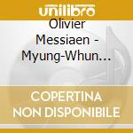 Myung-Whun Chung Conducts Messiaen cd musicale di CHUNG/OPRF