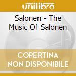 Salonen - The Music Of Salonen cd musicale di SALONEN