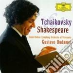 Tchaikovsky & Shakespeare - Gustavo Dudamel / Simon Bolivar Symphony Orchestra Of Venezuela cd musicale di DUDAMEL/SBSOV