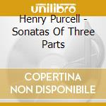 Purcell - Sonatas Of Three Parts - Hogwood cd musicale di HOGWOOD