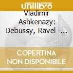 Debussy & Ravel - Music For Two Pianos - Vladimir Ashkenazy cd musicale di ASHKENAZY