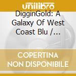 Diggin  Gold: A Galaxy Of West Coast Blu cd musicale di ARTISTI VARI
