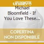 Michael Bloomfield - If You Love These Blues, Play  Em As You cd musicale di BLOOMFIELD MICHAEL