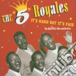 5 Royales - It's Hard But It's Fair-king Hits And Ra cd musicale di The 5 royales