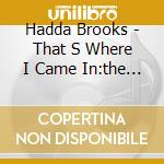 Hadda Brooks - That S Where I Came In:the Modern Record cd musicale di BROOKS HADDA