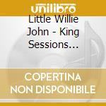 Little Willie John - King Sessions 1958-1960 cd musicale di LITTLE WILLIE JOHN